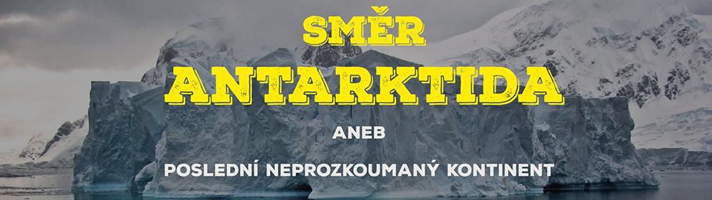 Směr Antarktida: Poslední neprozkoumaný kontinent [Praha]